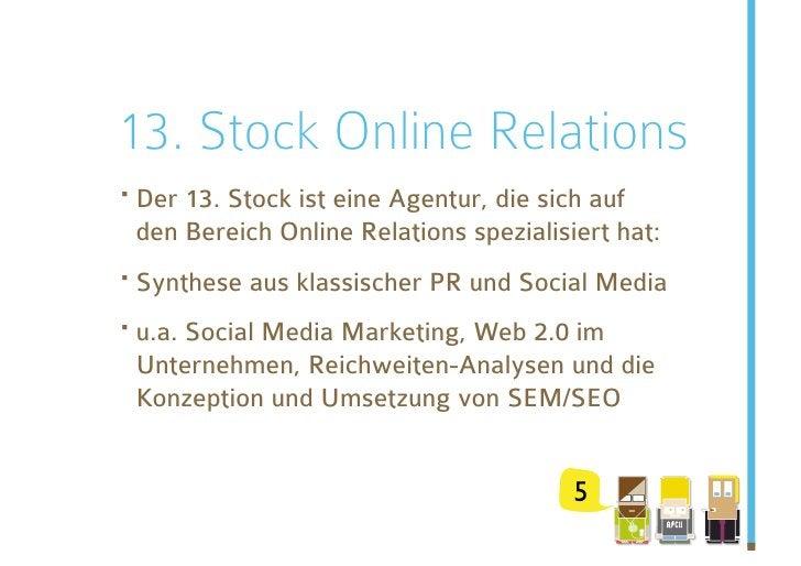 13. Stock Online Relations ·Der 13. Stock ist eine Agentur, die sich auf  den Bereich Online Relations spezialisiert hat:...