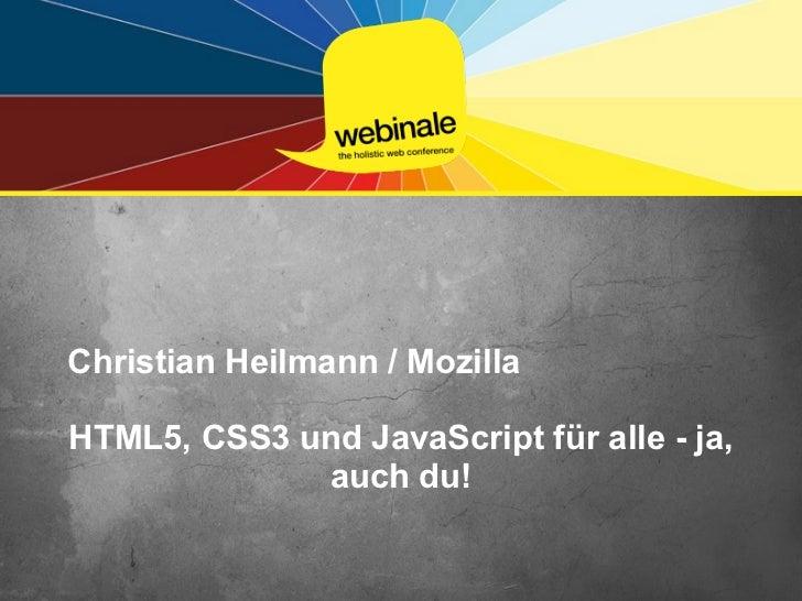 Christian Heilmann / MozillaHTML5, CSS3 und JavaScript für alle - ja,             auch du!