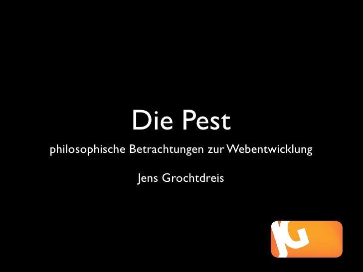 Die Pest philosophische Betrachtungen zur Webentwicklung                 Jens Grochtdreis