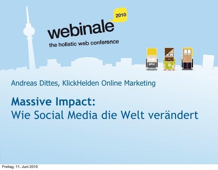 Andreas Dittes, KlickHelden Online Marketing       Massive Impact:      Wie Social Media die Welt verändert    Freitag, 11...