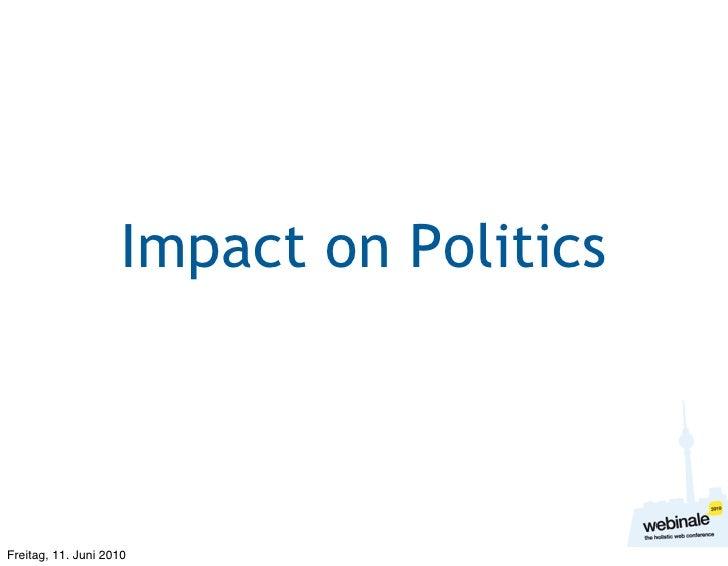 Impact on Politics    Freitag, 11. Juni 2010