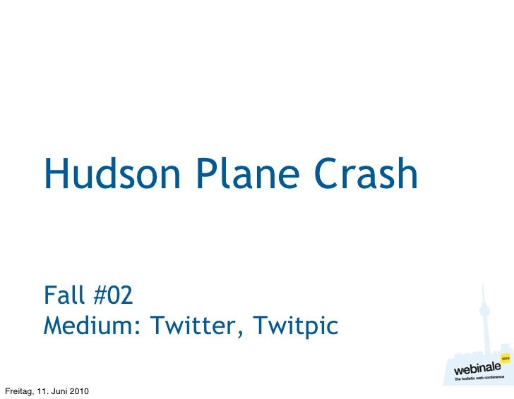 Hudson Plane Crash            Fall #02           Medium: Twitter, Twitpic  Freitag, 11. Juni 2010