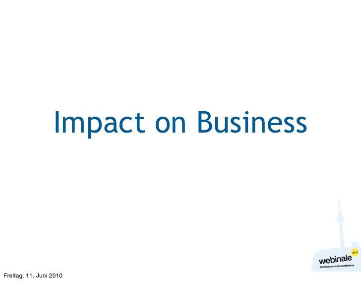 Impact on Business    Freitag, 11. Juni 2010