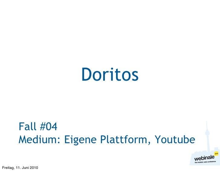 Doritos            Fall #04           Medium: Eigene Plattform, Youtube  Freitag, 11. Juni 2010