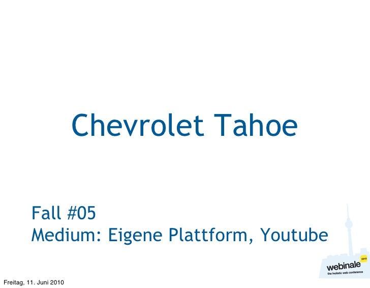Chevrolet Tahoe            Fall #05           Medium: Eigene Plattform, Youtube  Freitag, 11. Juni 2010