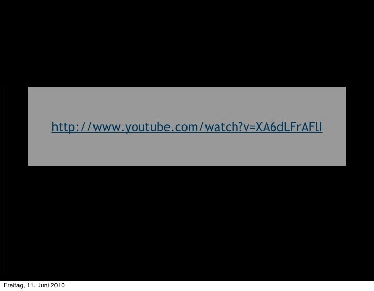 http://www.youtube.com/watch?v=XA6dLFrAFlI     Freitag, 11. Juni 2010