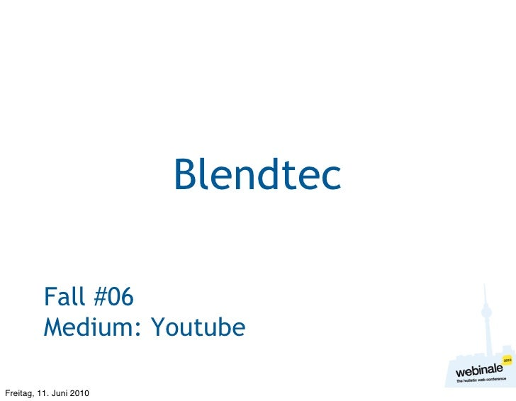 Blendtec            Fall #06           Medium: Youtube  Freitag, 11. Juni 2010