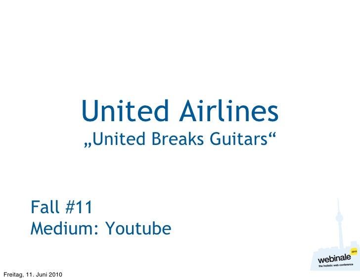 "United Airlines                          ""United Breaks Guitars""             Fall #11           Medium: Youtube  Freitag, ..."
