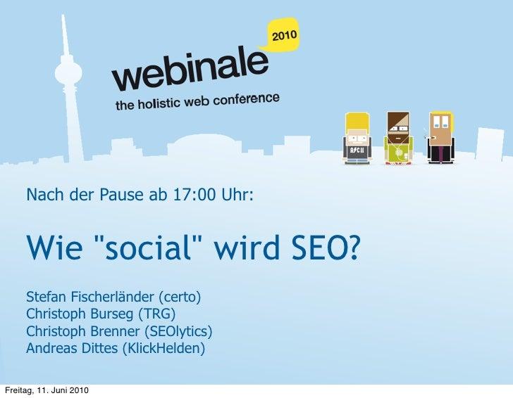 """Nach der Pause ab 17:00 Uhr:        Wie """"social"""" wird SEO?      Stefan Fischerländer (certo)      Christoph Burseg (TRG)  ..."""