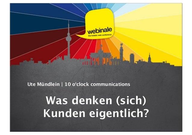 Ute Mündlein | 10 o'clock communicationsWas denken (sich)Kunden eigentlich?