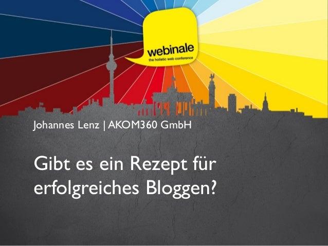 Johannes Lenz | AKOM360 GmbH  Gibt es ein Rezept für erfolgreiches Bloggen?