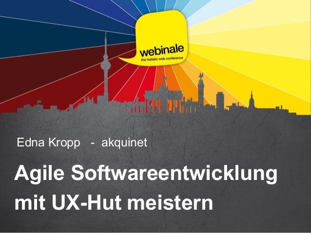 Edna Kropp - akquinet Agile Softwareentwicklung mit UX-Hut meistern