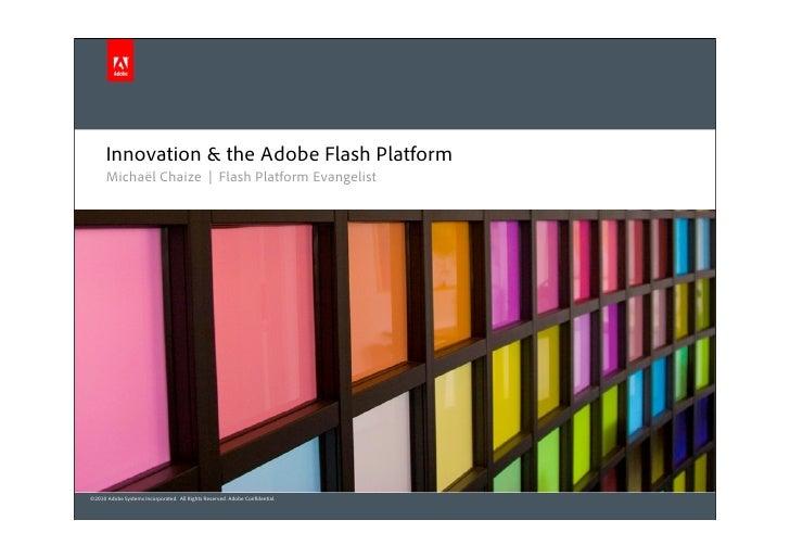 Innovation & the Adobe Flash Platform       Michaël Chaize   Flash Platform Evangelist     ©2010 Adobe Systems Incorporate...