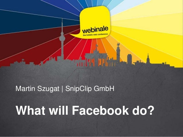 Martin Szugat | SnipClip GmbHWhat will Facebook do?