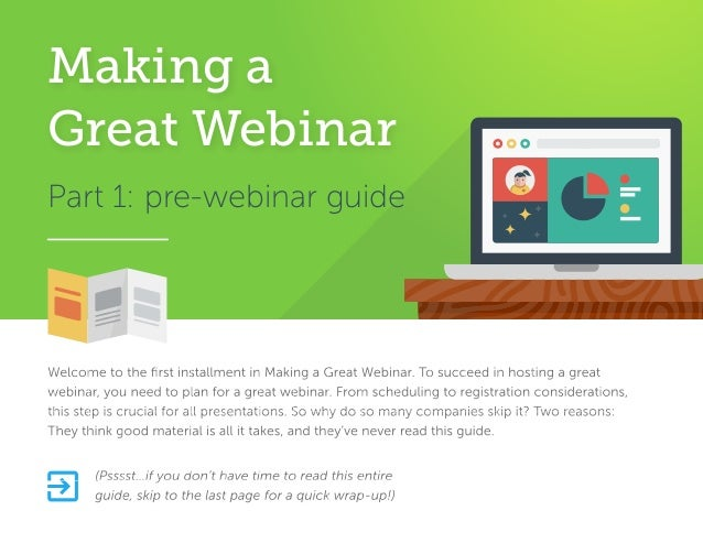 Part 1: pre-webinar guide Welcome to the first installment in Making a Great Webinar. To succeed in hosting a great webinar...