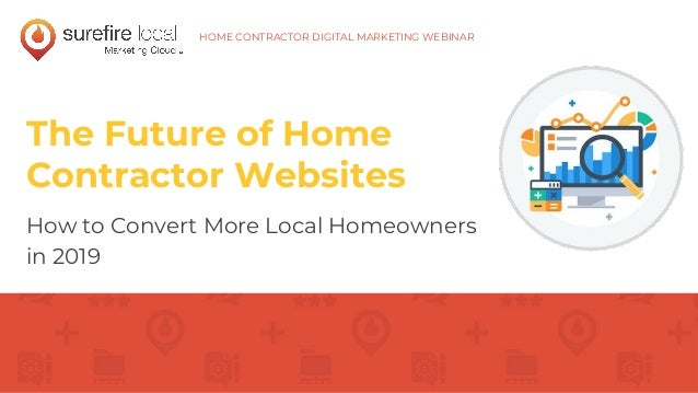 The Future of Home Contractor Websites How to Convert More Local Homeowners in 2019 HOME CONTRACTOR DIGITAL MARKETING WEBI...
