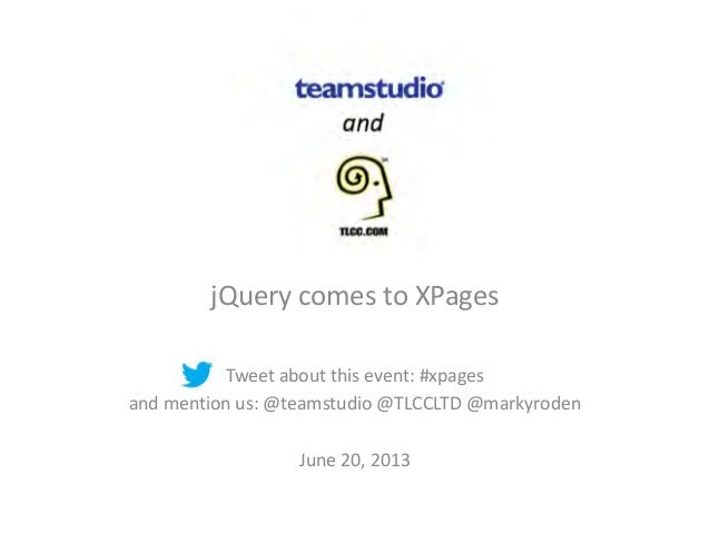 jQuery comes to XPagesTweet about this event: #xpagesand mention us: @teamstudio @TLCCLTD @markyrodenJune 20, 2013