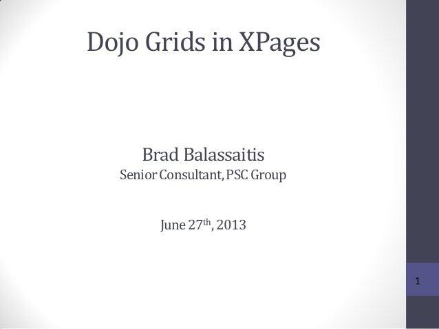 Dojo Grids in XPages 1 Brad Balassaitis SeniorConsultant,PSCGroup June27th,2013