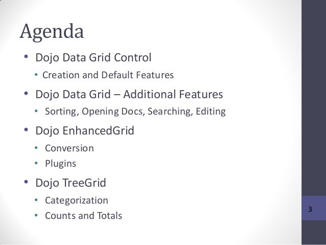 Agenda • Dojo Data Grid Control • Creation and Default Features • Dojo Data Grid – Additional Features • Sorting, Opening ...