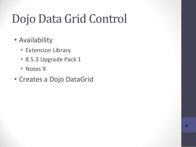 Dojo Data Grid Control • Availability • Extension Library • 8.5.3 Upgrade Pack 1 • Notes 9 • Creates a Dojo DataGrid 4