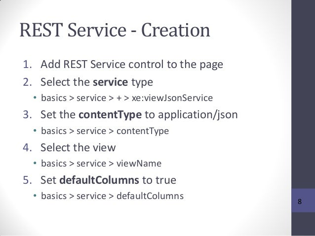 REST Service - Creation 1. Add REST Service control to the page 2. Select the service type • basics > service > + > xe:vie...