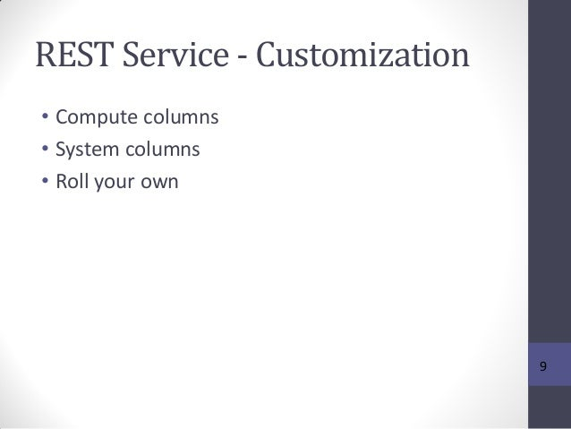REST Service - Customization • Compute columns • System columns • Roll your own 9