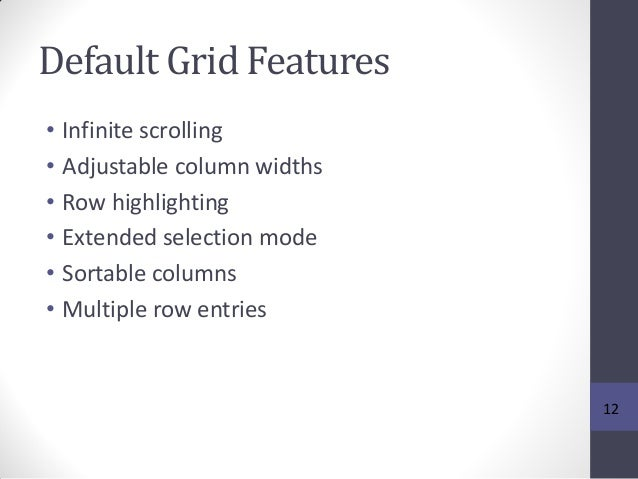 Default Grid Features • Infinite scrolling • Adjustable column widths • Row highlighting • Extended selection mode • Sorta...