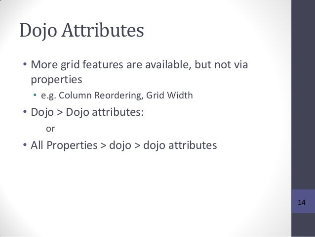 Dojo Attributes • More grid features are available, but not via properties • e.g. Column Reordering, Grid Width • Dojo > D...