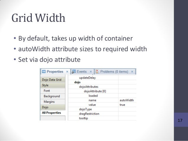 Grid Width • By default, takes up width of container • autoWidth attribute sizes to required width • Set via dojo attribut...
