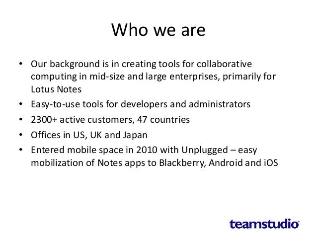 Who we are • Our background is in creating tools for collaborative computing in mid-size and large enterprises, primarily ...