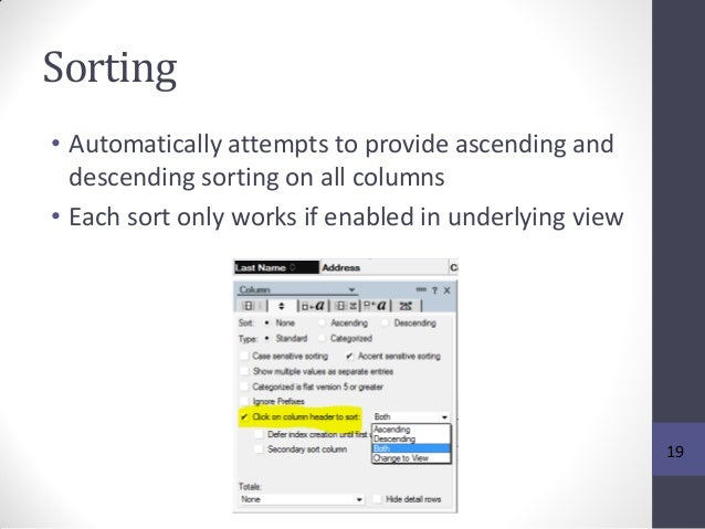 Sorting • Automatically attempts to provide ascending and descending sorting on all columns • Each sort only works if enab...