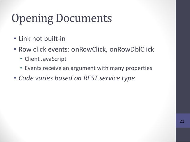 Opening Documents • Link not built-in • Row click events: onRowClick, onRowDblClick • Client JavaScript • Events receive a...