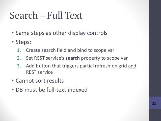 Search – Full Text • Same steps as other display controls • Steps: 1. Create search field and bind to scope var 2. Set RES...
