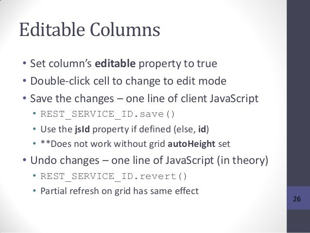 Editable Columns • Set column's editable property to true • Double-click cell to change to edit mode • Save the changes – ...