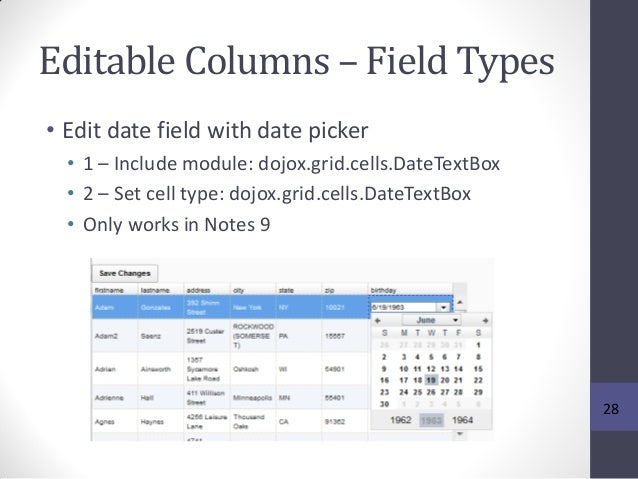 Editable Columns – Field Types • Edit date field with date picker • 1 – Include module: dojox.grid.cells.DateTextBox • 2 –...