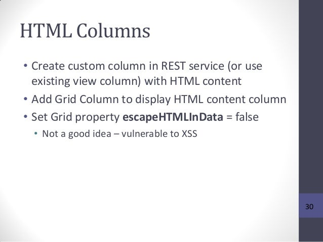 HTML Columns • Create custom column in REST service (or use existing view column) with HTML content • Add Grid Column to d...