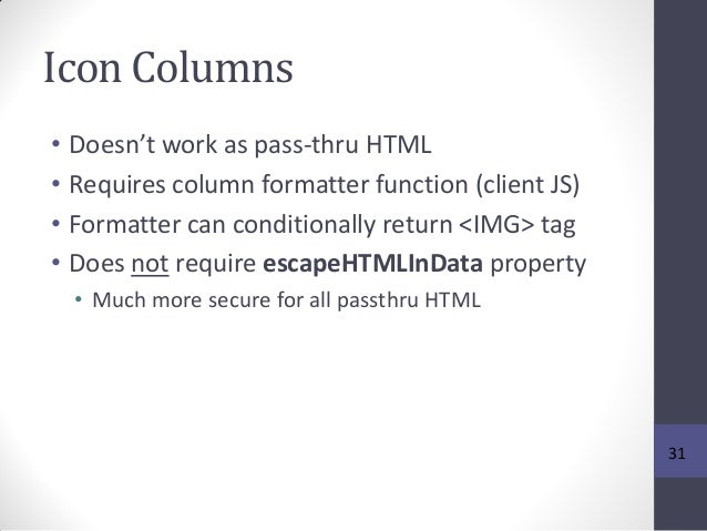 Icon Columns • Doesn't work as pass-thru HTML • Requires column formatter function (client JS) • Formatter can conditional...