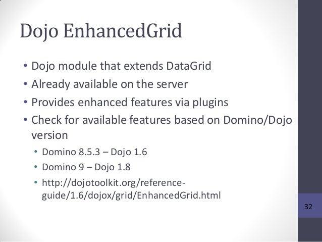Dojo EnhancedGrid • Dojo module that extends DataGrid • Already available on the server • Provides enhanced features via p...