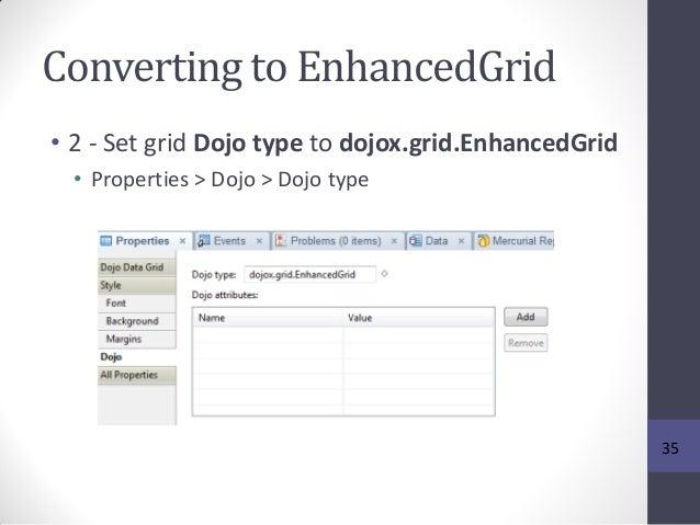 Converting to EnhancedGrid • 2 - Set grid Dojo type to dojox.grid.EnhancedGrid • Properties > Dojo > Dojo type 35