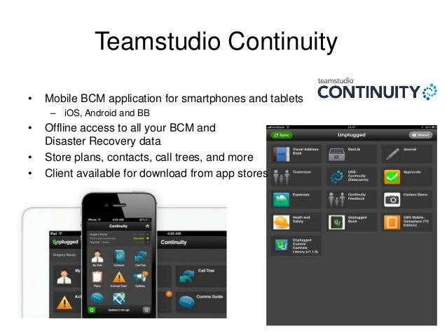 Teamstudio Continuity • Mobile BCM application for smartphones and tablets – iOS, Android and BB • Offline access to all y...