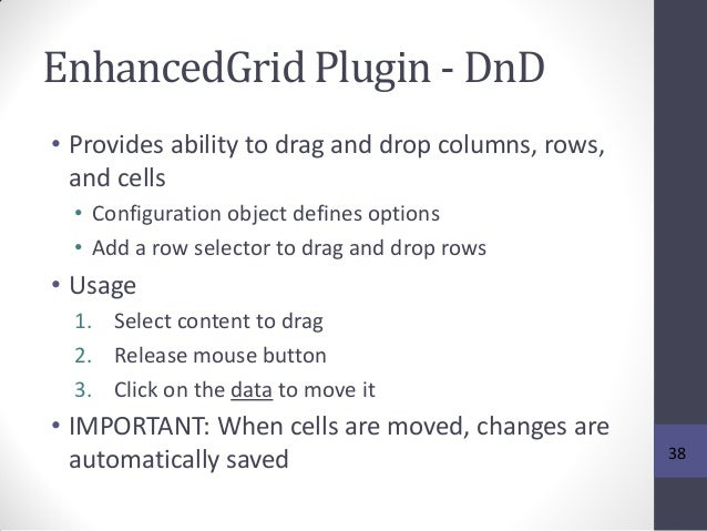 EnhancedGrid Plugin - DnD • Provides ability to drag and drop columns, rows, and cells • Configuration object defines opti...