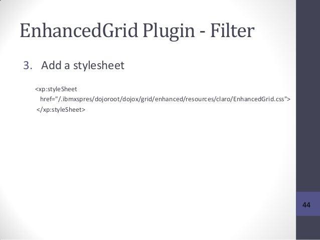 "EnhancedGrid Plugin - Filter 3. Add a stylesheet <xp:styleSheet href=""/.ibmxspres/dojoroot/dojox/grid/enhanced/resources/c..."