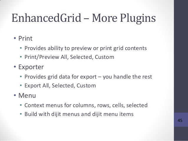 EnhancedGrid – More Plugins • Print • Provides ability to preview or print grid contents • Print/Preview All, Selected, Cu...