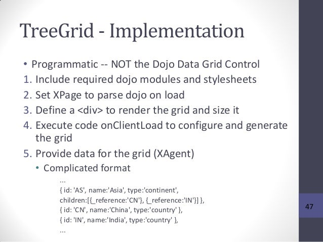 TreeGrid - Implementation • Programmatic -- NOT the Dojo Data Grid Control 1. Include required dojo modules and stylesheet...