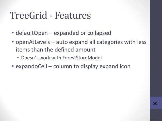 TreeGrid - Features • defaultOpen – expanded or collapsed • openAtLevels – auto expand all categories with less items than...