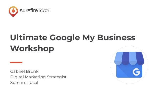 Ultimate Google My Business Workshop Gabriel Brunk Digital Marketing Strategist Surefire Local