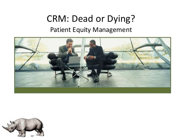 CRM: Dead or Dying?  Patient Equity Management