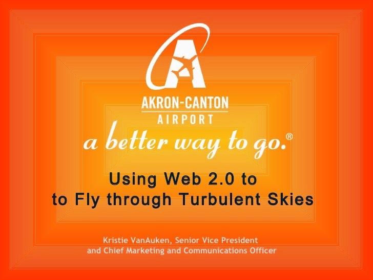 Kristie VanAuken, Senior Vice President  and Chief Marketing and Communications Officer Using Web 2.0 to  to Fly through T...