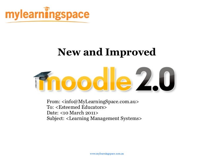 New and ImprovedFrom: <info@MyLearningSpace.com.au>To: <Esteemed Educators>Date: <10 March 2011>Subject: <Learning Managem...