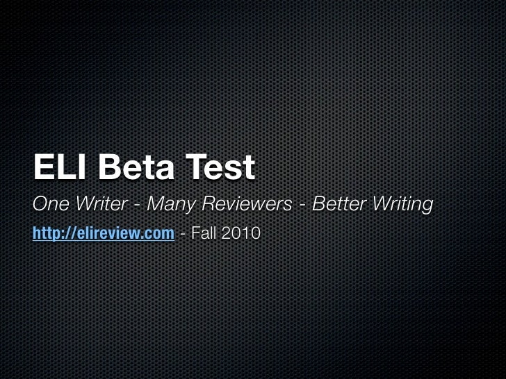 ELI Beta Test One Writer - Many Reviewers - Better Writing http://elireview.com - Fall 2010